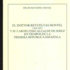 Libros de segunda mano: EL DOCTOR REVUELTAS MONTEL Y SU LABOR COMO ALCALDE DE JEREZ EN TIEMPOS DE LA 1ª REPÚBLICA ESPAÑOLA. Lote 35166497