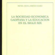 Libros de segunda mano: LA SOCIEDAD ECONÓMICA GADITANA Y LA EDUCACIÓN EN EL SIGLO XIX, RAFAEL ÁNGEL JIMÉNEZ GAMEZ. Lote 35166504