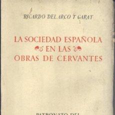 Libros de segunda mano: LA SOCIEDAD ESPAÑOLA EN LAS OBRAS DE CERVANTES (R. DEL ARCO Y GARAY) 1951 SIN USAR. Lote 35540348