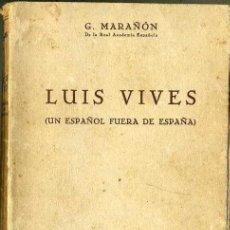 Libros de segunda mano: GREGORIO MARAÑÓN : LUIS VIVES, UN ESPAÑOL FUERA DE ESPAÑA (ESPASA CALPE, 1942). Lote 35554313