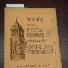 Libros de segunda mano: CRONICA DE LAS FIESTAS ISIDORIANAS CELEBRADAS EN LA CAPITAL DEL REINO DE LEÓN. 1943. . Lote 35890279