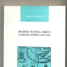 Libros de segunda mano: HUMOR I SÀTIRA A REUS. LA PREMSA SATÍRICA 1868-1936. MARC FERRAN EDICIONS CENTRE LECTURA 38. Lote 98490907