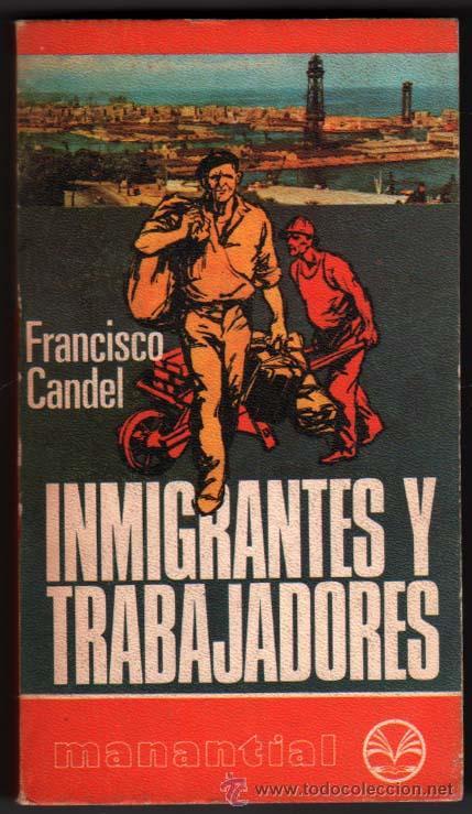 INMIGRANTES Y TRABAJADORES - FRANCISCO CANDEL - 1ª EDICION * (Libros de Segunda Mano (posteriores a 1936) - Literatura - Ensayo)