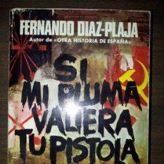 Libros de segunda mano: FERNANDO DIAZ-PLAJA. SI MI PLUMA VALIERA MI PISTOLA. LOS ESCRITORES ESPAÑOLES EN LA GUERRA CIVIL. Lote 37420737