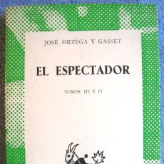 Libros de segunda mano: EL ESPECTADOR. JOSE ORTEGA Y GASSET. TOMO III Y IV . VOLUMEN EXTRA DE AUSTRAL EN 1966.. Lote 194975957