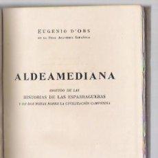 Libros de segunda mano: EUGENIO D,ORS-ALDEAMEDIANA SEGUIDO DE LAS HISTORIAS DE LAS ESPARRAGUERAS. Lote 36867054