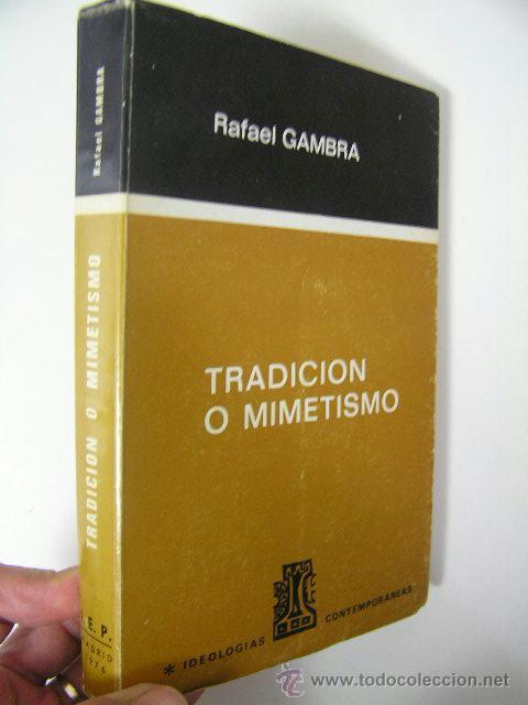 TRADICION O MIMETISMO,RAFAEL GAMBRA,1976,INSTITUTO ESTUDIOS POLITICOS ED,REF ENSAYO BS6 (Libros de Segunda Mano (posteriores a 1936) - Literatura - Ensayo)