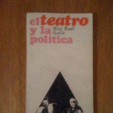 Libros de segunda mano: EL TEATRO Y LA POLÍTICA, DE BLAS RAÚL GALLO. CENTRO EDITOR DE AMÉRICA LATINA, 1968. Lote 38704687