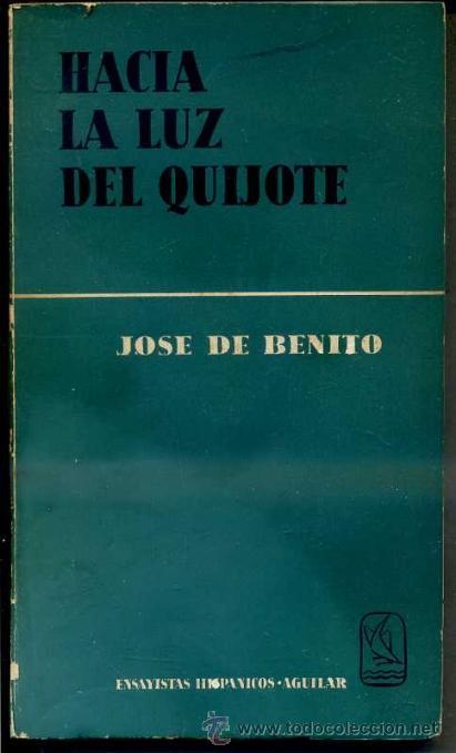 JOSE DE BENITO : HACIA LA LUZ DEL QUIJOTE (AGUILAR, 1960) (Libros de Segunda Mano (posteriores a 1936) - Literatura - Ensayo)