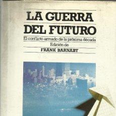 Libros de segunda mano: LA GUERRA DEL FUTURO. FRANK BARNABY. EDITORIAL DEBATE S.A. MADRID. 1985. Lote 38752494
