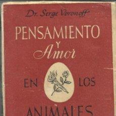 Libros de segunda mano: PENSAMIENTO Y AMOR EN LOS ANIMALES Y EN EL HOMBRE. SERGE VORONOFF. EDITORIAL VICTORIA BARCELONA.1947. Lote 38797493