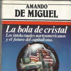 Libros de segunda mano: LA BOLA DE CRISTAL. AMANDO DE MIGUEL. ARGOS VERGARA. BARCELONA. 1984. Lote 38884893