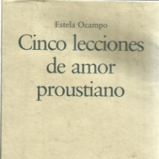 Libros de segunda mano: CINCO LECCIONES DE AMOR PROUSTIANO. ESTELA OCAMPO. ED. DESTINO. BARCELONA. 1995. Lote 39323746