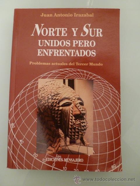 NORTE Y SUR, UNIDOS PERO ENFRENTADOS. JUAN ANTONIO IRAZABAL. EDICIONES MENSAJERO (Libros de Segunda Mano (posteriores a 1936) - Literatura - Ensayo)