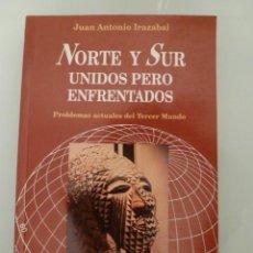 Libros de segunda mano: NORTE Y SUR, UNIDOS PERO ENFRENTADOS. JUAN ANTONIO IRAZABAL. EDICIONES MENSAJERO. Lote 39408228