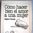 Libros de segunda mano: COMO HACER BIEN EL AMOR A UNA MUJER - REGINE DUMAY. 1ª EDICION POR PLAZA Y JANES, EN 1986.. Lote 165018565