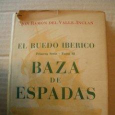 Libros de segunda mano: EL RUEDO IBERICO. BAZA DE ESPADAS. RAMON DEL VALLE INCLAN. Lote 39948294