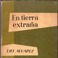 Libros de segunda mano: EN TIERRA EXTRAÑA. LILI ALVAREZ. EDICIONES TAURUS, S.A. 6ª ED. MADRID. 1959.. Lote 40581462
