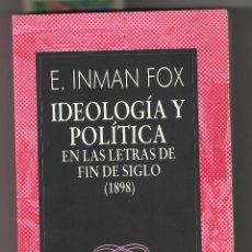 Libros de segunda mano: E. INMÁN FOX. IDEOLOGÍA Y POLÍTICA EN LAS LETRAS DE FIN DE SIGLO (1898). AUSTRAL. ESPASA CALPE.. Lote 40919144