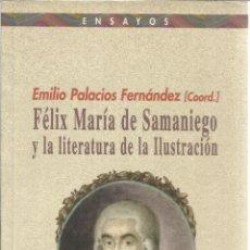 Libros de segunda mano: FÉLIX MARÍA DE SAMANIEGO Y LA LITERATURA DE LA ILUSTRACIÓN. E. PALACIOS FERNÁNDEZ. MADRID. 2002. Lote 41161079