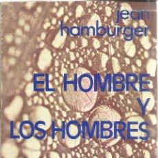 Libros de segunda mano: EL HOMBRE Y LOS HOMBRES. JEAN HAMBURGER. ED. EMECÉ. BUENOS AIRES. 1977. Lote 41162233
