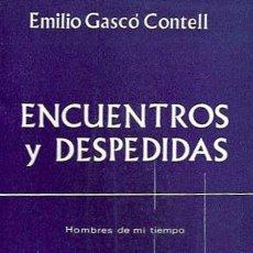 Libros de segunda mano: GASCÓ CONTELL, EMILIO - ENCUENTROS Y DESPEDIDAS (HOMBRES DE MI TIEMPO) - AFRODISIO AGUADO 1966. Lote 41371945