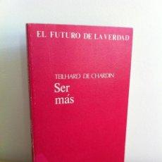Libros de segunda mano - SER MÁS. TEILHARD DE CHARDIN. EL FUTURO DE LA VERDAD. TAURUS EDICIONES. ---3ª COMPRA ENVÍO GRATIS--- - 41453411