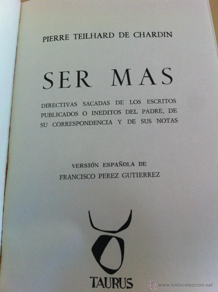Libros de segunda mano: SER MÁS. TEILHARD DE CHARDIN. EL FUTURO DE LA VERDAD. TAURUS EDICIONES. ---3ª COMPRA ENVÍO GRATIS--- - Foto 3 - 41453411