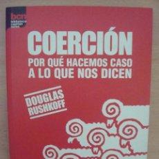 Libros de segunda mano: COERCIÓN (POR QUÉ HACEMOS CASO A LO QUE NOS DICEN) DOUGLAS RUSHKOFF - LA LIEBRE DE MARZO, 321 PGS. Lote 41514384