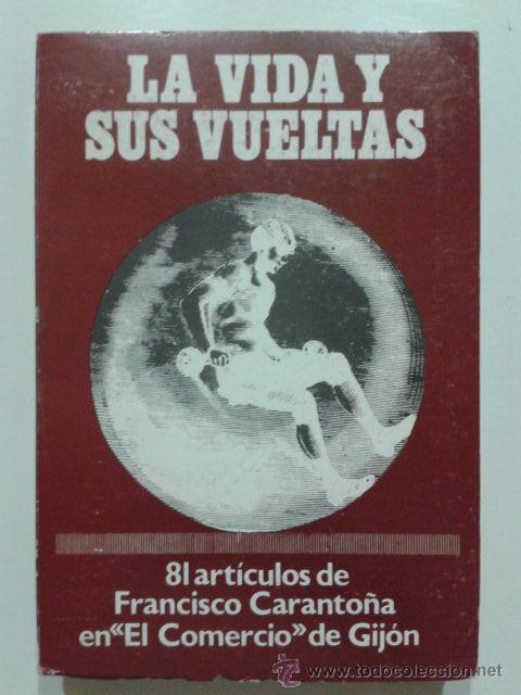 LA VIDA Y SUS VUELTAS - 81 ARTICULOS DE FRANCISCO CARANTOÑA EN EL COMERCIO DE GIJON - ASTURIAS -1984 (Libros de Segunda Mano (posteriores a 1936) - Literatura - Ensayo)
