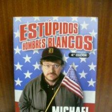 Libros de segunda mano: ESTÚPIDOS HOMBRES BLANCOS - MICHAEL MOORE - EEUU INTENTÓ CENSURARLO - POLÍTICA GOBIERNO HUMOR LIBRO. Lote 42551839