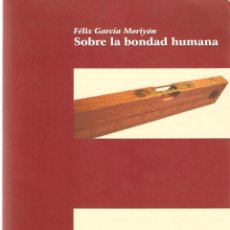 Libros de segunda mano: SOBRE LA BONDAD HUMANA. FÉLIX GARCÍA MORIYÓN. ED. BIBLIOTECA NUEVA. . Lote 42754047
