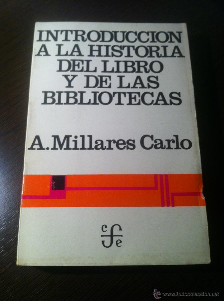 INTRODUCCIÓN A LA HISTORIA DEL LIBRO Y DE LAS BIBLIOTECAS - A. MILLARES CARLO - MÉXICO - 1971 - (Libros de Segunda Mano (posteriores a 1936) - Literatura - Ensayo)