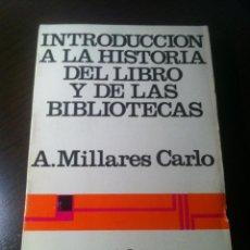 Libros de segunda mano: INTRODUCCIÓN A LA HISTORIA DEL LIBRO Y DE LAS BIBLIOTECAS - A. MILLARES CARLO - MÉXICO - 1971 -. Lote 43391404