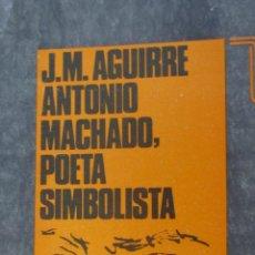 Libros de segunda mano: ANTONIO MACHADO, POETA SIMBOLISTA DE J.M.AGUIRRE (TAURUS). Lote 43599073