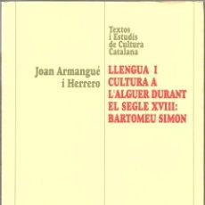 Libros de segunda mano: LLENGUA I CULTURA A L'ALGUER DURANT EL SEGLE XVIII: BARTOMEU SIMON.. Lote 43914637