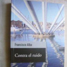 Libros de segunda mano: CONTRA EL RUIDO. ALBA, FRANCISCO. 2010. Lote 43917937