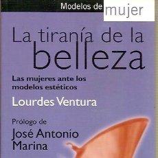 Libros de segunda mano: LA TIRANIA DE LA BELLEZA LAS MUJERES ANTE LOS MODELOS ESTETICOS LOURDES VENTURA PLAZA & JANES. Lote 44219226