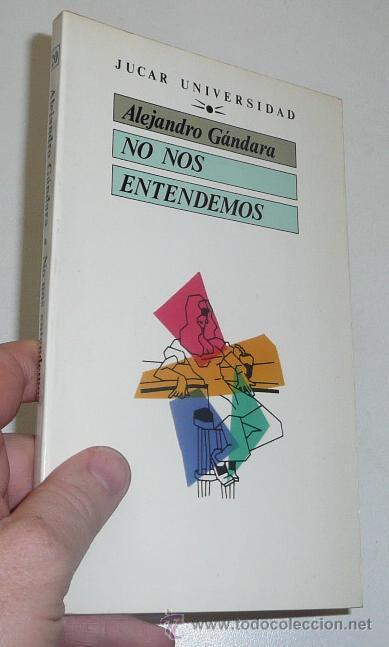 NO NOS ENTENDEMOS- ALEJANDRO GÁNDARA (JUCAR UNIVERSIDAD, 1989) (Libros de Segunda Mano (posteriores a 1936) - Literatura - Ensayo)