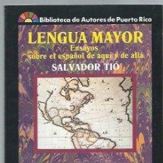 Libros de segunda mano: LENGUA MAYOR, ENSAYOS SOBRE EL ESPAÑOL DE AQUÍ Y DE ALLÁ, SALVADOR TIÓ, PLAZA MAYOR MADRID 1991. Lote 44357093