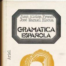 Libros de segunda mano: ALCINA FRANCH Y JOSÉ MANUEL BLECUA, GRAMÁTICA ESPAÑOLA, ARIEL, 1975. Lote 44655516