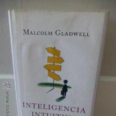 Libros de segunda mano: INTELIGENCIA INTUITIVA- MALCOLM GLADWELL - BLINK - TOMA DE DECISIONES. Lote 44931565