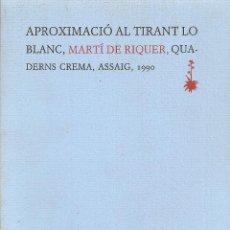 Libros de segunda mano: APROXIMACIO AL TIRANT LO BLANC / MARTI DE RIQUER. BCN : QUADERNS CREMA, 1990. 21X15CM. 319 P.. Lote 44966200