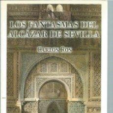 Libros de segunda mano: LOS FANTASMAS DEL ALCAZAR DE SEVILLA, CARLOS ROS, ED. CASTILLEJO SEVILLA 1998, 270 PÁGS, 15X22CM. Lote 45158244