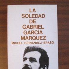 Libros de segunda mano: LA SOLEDAD DE GABRIEL GARCÍA MÁRQUEZ --- MIGUEL FERNÁNDEZ-BRASO. Lote 45341285
