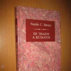 Libros de segunda mano: DE TRAZOS A RETRATOS - NATALIE C. BARNEY (SEMBLANTES DE ESCRITORES A LOS QUE CONOCIÓ). Lote 45622032
