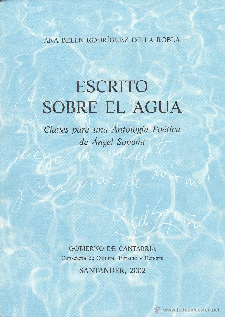 LIBRO Nº 2 ESCRITO SOBRE EL AGUA ANA BELEN R DE LA ROBLA ANGEL SOPEÑA SANTANDER CANTABRIA POESIA (Libros de Segunda Mano (posteriores a 1936) - Literatura - Ensayo)