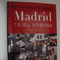Libros de segunda mano: MADRID, TRIBU URBANA. DEL SOCIALISMO A DON FROILAN. FRANCISCO UMBRAL. Lote 46250399