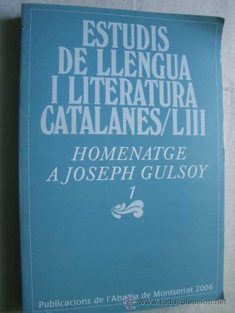 ESTUDIS DE LLENGUA I LITERATURA CATALANES/LIII. HOMENATGE A JOSEPH GULSOY 1 (Libros de Segunda Mano (posteriores a 1936) - Literatura - Ensayo)