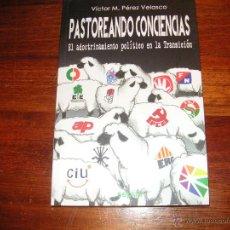 Libros de segunda mano: ENSAYO PASTOREANDO CONCIENCIAS - ADOCTRINAMIENTO POLITICO EN LA TRANSICION. VICTOR PEREZ VELASCO. Lote 47083276